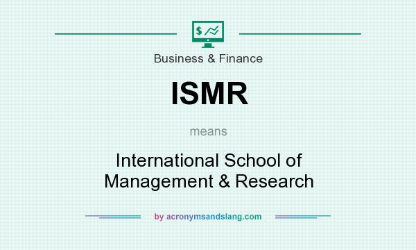 What does ISMR mean? It stands for International School of Management & Research