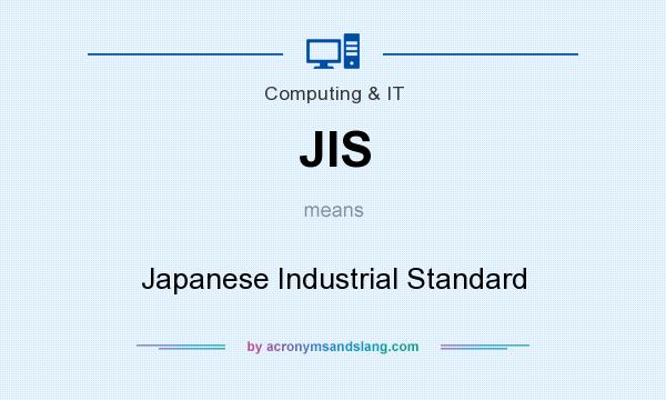 What does JIS mean? It stands for Japanese Industrial Standard