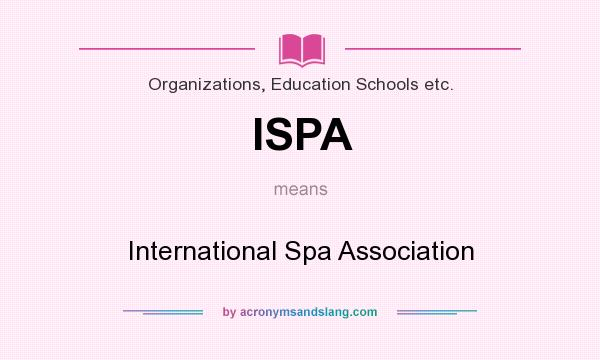 What does ISPA mean? It stands for International Spa Association