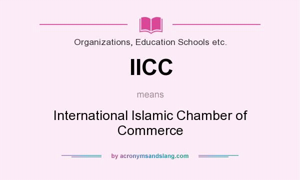 What does IICC mean? It stands for International Islamic Chamber of Commerce