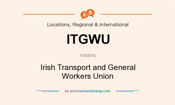 What does ITGWU mean? It stands for Irish Transport and General Workers Union