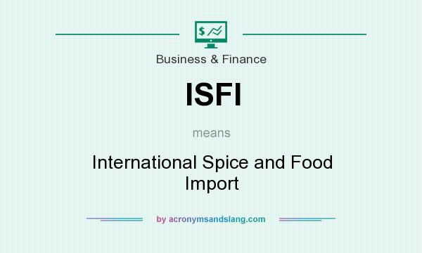 What does ISFI mean? It stands for International Spice and Food Import