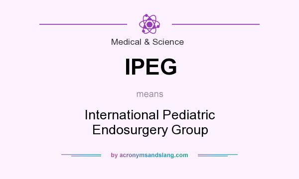 What does IPEG mean? It stands for International Pediatric Endosurgery Group