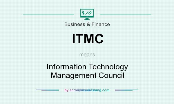 What does ITMC mean? It stands for Information Technology Management Council