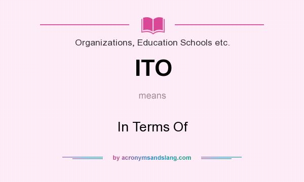 What does ITO mean? It stands for In Terms Of