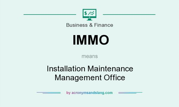 What does IMMO mean? It stands for Installation Maintenance Management Office