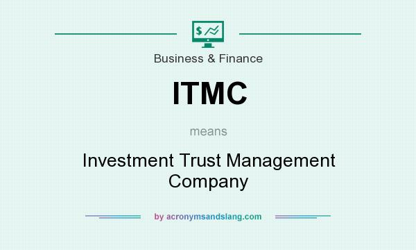 What does ITMC mean? It stands for Investment Trust Management Company