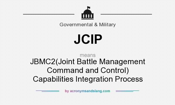 What does JCIP mean? It stands for JBMC2(Joint Battle Management Command and Control) Capabilities Integration Process
