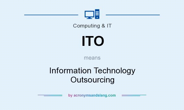 What does ITO mean? It stands for Information Technology Outsourcing