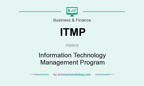 What does ITMP mean? It stands for Information Technology Management Program