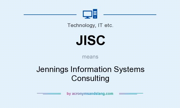 What does JISC mean? It stands for Jennings Information Systems Consulting