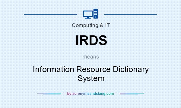 What does IRDS mean? It stands for Information Resource Dictionary System