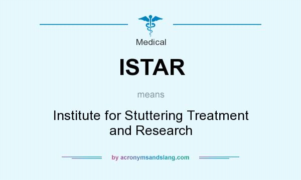 What does ISTAR mean? It stands for Institute for Stuttering Treatment and Research