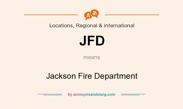 What does JFD mean? It stands for Jackson Fire Department