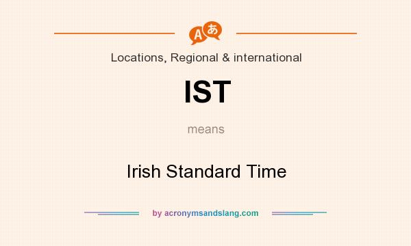 What does IST mean? It stands for Irish Standard Time