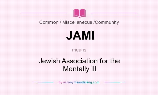 What does JAMI mean? It stands for Jewish Association for the Mentally Ill