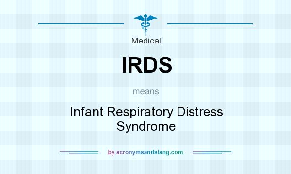 What does IRDS mean? It stands for Infant Respiratory Distress Syndrome