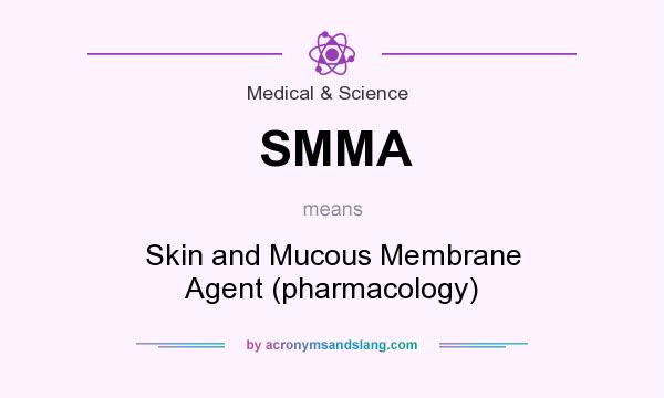 What does SMMA mean? It stands for Skin and Mucous Membrane Agent (pharmacology)