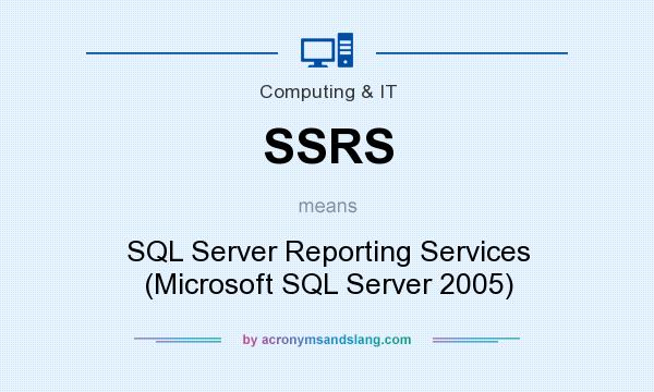 What does SSRS mean? It stands for SQL Server Reporting Services (Microsoft SQL Server 2005)