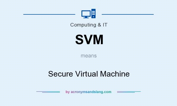 What does SVM mean? It stands for Secure Virtual Machine