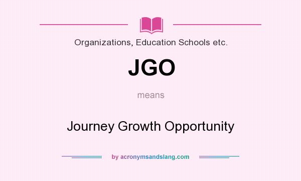 What does JGO mean? It stands for Journey Growth Opportunity