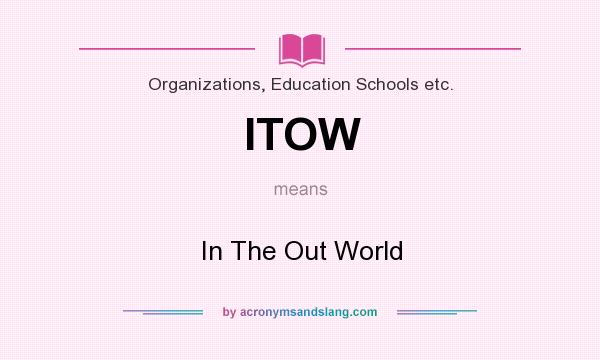 What does ITOW mean? It stands for In The Out World