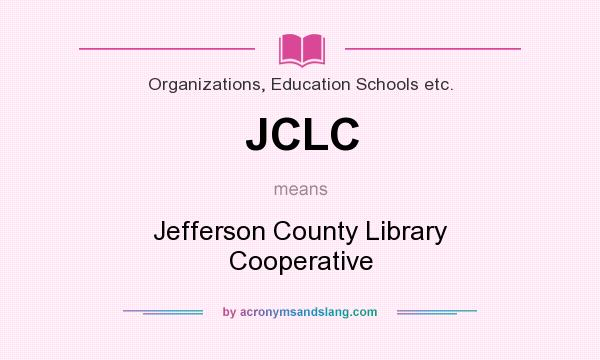 What does JCLC mean? It stands for Jefferson County Library Cooperative