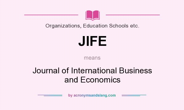 What does JIFE mean? It stands for Journal of International Business and Economics