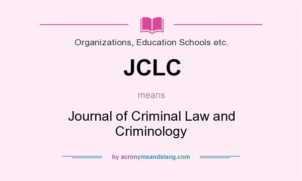 What does JCLC mean? It stands for Journal of Criminal Law and Criminology