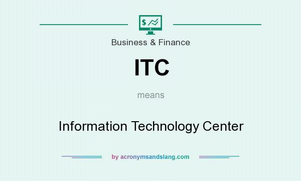 What does ITC mean? It stands for Information Technology Center