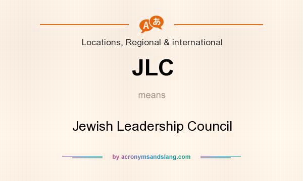 What does JLC mean? It stands for Jewish Leadership Council