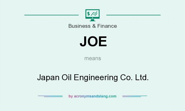 What does JOE mean? It stands for Japan Oil Engineering Co. Ltd.