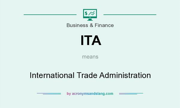 What does ITA mean? It stands for International Trade Administration