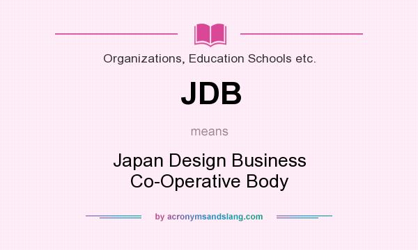 What does JDB mean? It stands for Japan Design Business Co-Operative Body