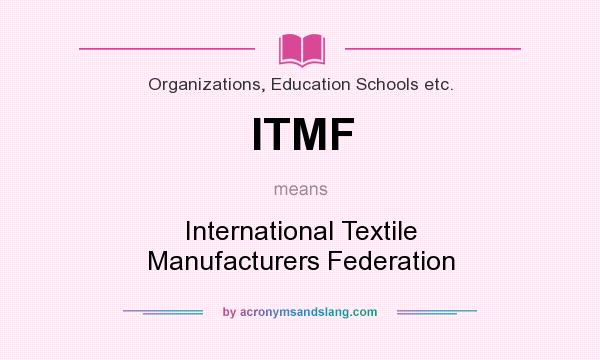 What does ITMF mean? It stands for International Textile Manufacturers Federation