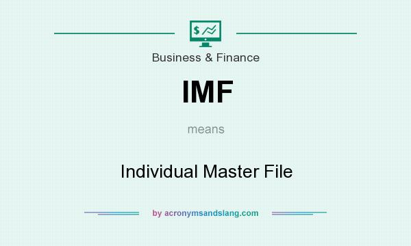 What does IMF mean? It stands for Individual Master File
