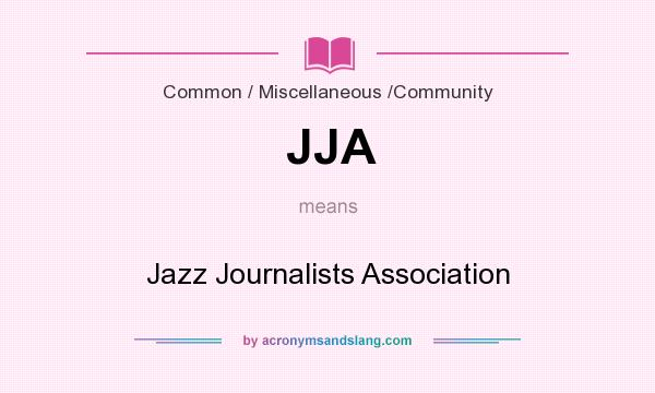 What does JJA mean? It stands for Jazz Journalists Association