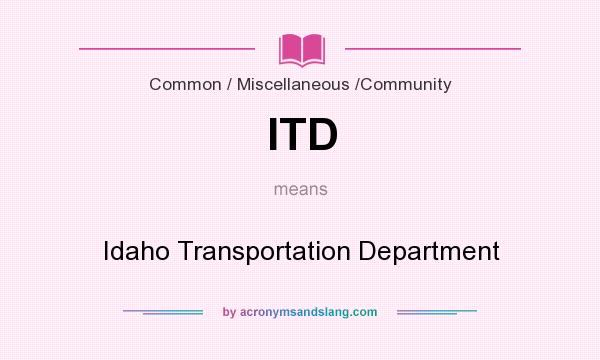 What does ITD mean? It stands for Idaho Transportation Department