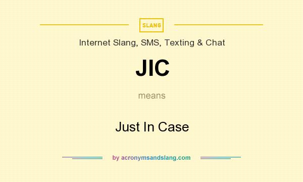 What does JIC mean? It stands for Just In Case