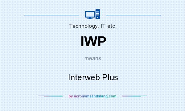 What does IWP mean? It stands for Interweb Plus