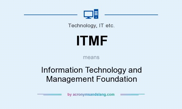 What does ITMF mean? It stands for Information Technology and Management Foundation