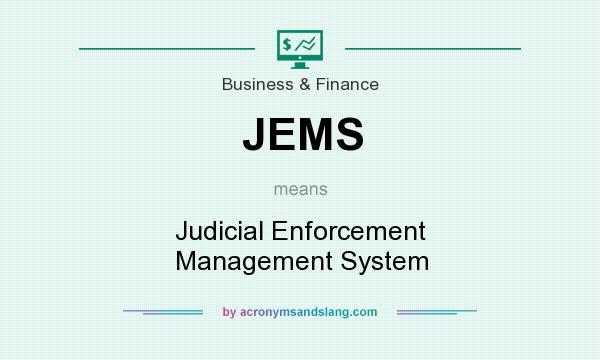 What does JEMS mean? It stands for Judicial Enforcement Management System