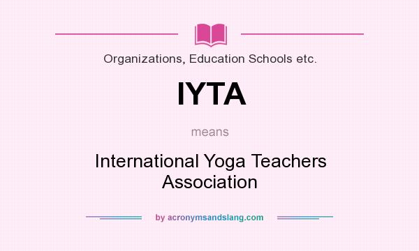 What does IYTA mean? It stands for International Yoga Teachers Association