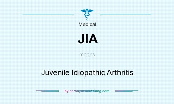 What does JIA mean? It stands for Juvenile Idiopathic Arthritis