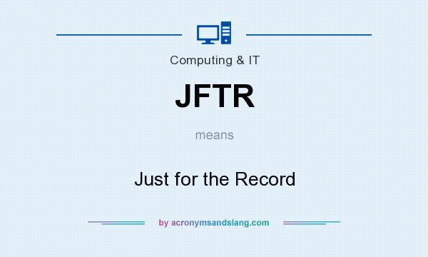What does JFTR mean? It stands for Just for the Record