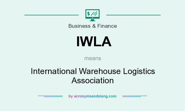 What does IWLA mean? It stands for International Warehouse Logistics Association