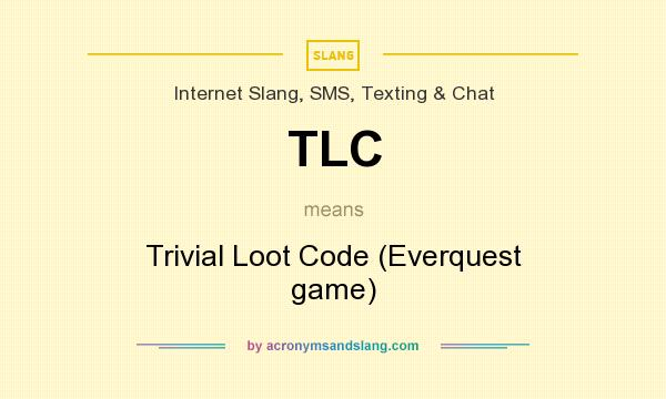 What does TLC mean? It stands for Trivial Loot Code (Everquest game)