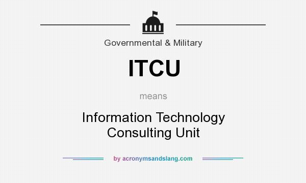 What does ITCU mean? It stands for Information Technology Consulting Unit