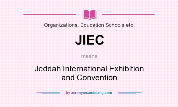 What does JIEC mean? It stands for Jeddah International Exhibition and Convention