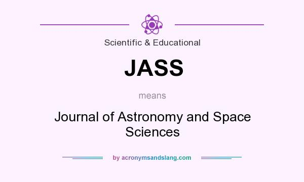 What does JASS mean? It stands for Journal of Astronomy and Space Sciences